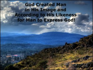 God Created Man in His Image and According to His Likeness for Man to Express God!