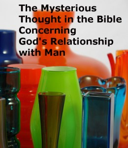 The Mysterious Thought in the Bible Concerning God's Relationship with Man