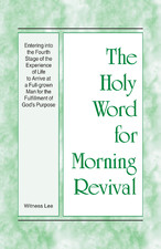Entering into the Fourth Stage of the Experience of Life to Arrive at a Full-grown Man - Holy Word for Morning Revival