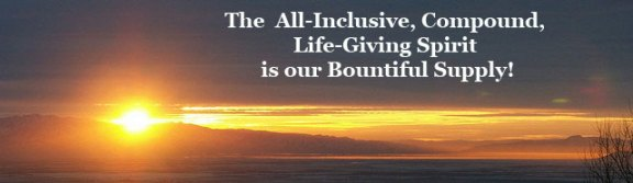 The All-Inclusive Compound Life-Giving Spirit is our Bountiful Supply!