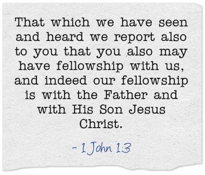 That which we have seen and heard we report also to you that you also may have fellowship with us, and indeed our fellowship is with the Father and with His Son Jesus Christ. (1 John 1:3, Recovery Version)