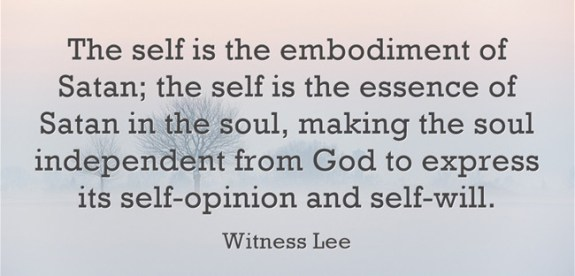 The self is the embodiment of Satan; the self is the essence of Satan in the soul, making the soul independent from God to express its self-opinion and self-will (Witness Lee).