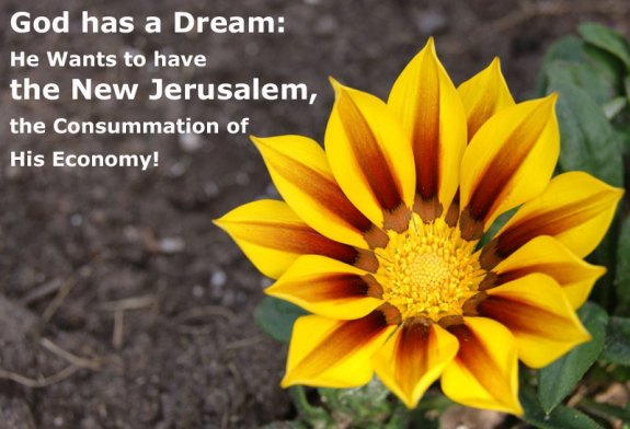 God has a Dream: He Wants to have the New Jerusalem, the Consummation of His Economy!