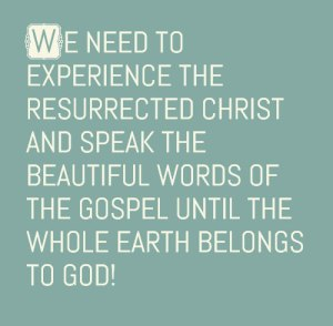Experience the Resurrected Christ and Speak Beautiful Words until We Possess the Earth