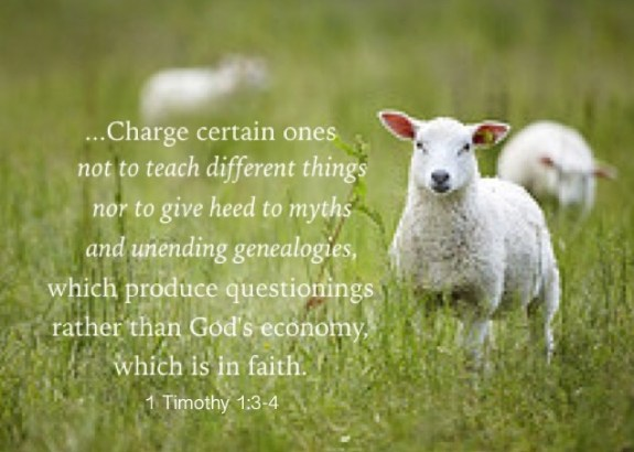 1 Tim. 1:3-4 ...Charge certain ones not to teach different things nor to give heed to myths and unending genealogies, which produce questionings rather than God's economy, which is in faith.