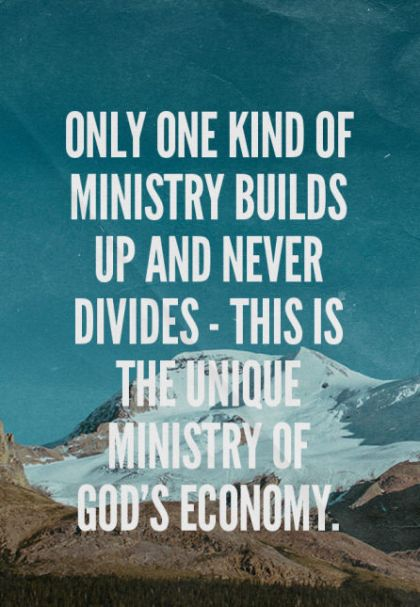 Only one kind of ministry builds up and never divides — this is the unique ministry of God's economy.