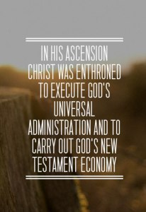 In His Ascension Christ was Enthroned to Execute God's Administration and Carry out His Economy