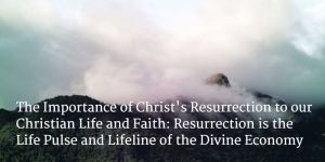 The Truth concerning Christ's Resurrection and its Importance to our Christian Faith