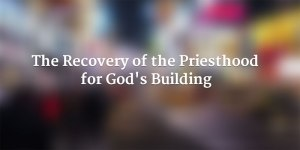 The Recovery of the Priesthood for God to have the Freedom to Fulfill His Purpose