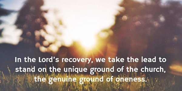 In the Lord's recovery, we take the lead to stand on the unique ground of the church, the genuine ground of oneness.