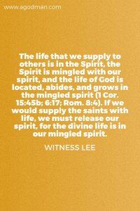 Divine Life is in our Mingled Spirit: we need to Release our Spirit to Minister life