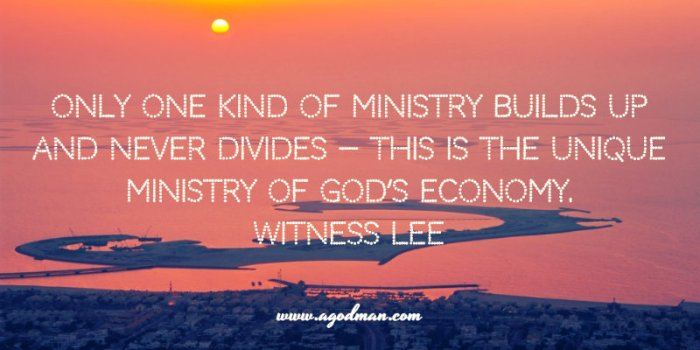Only one kind of ministry builds up and never divides — this is the unique ministry of God's economy. Witness Lee