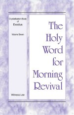 Crystallization-Study of Exodus (4) - Holy Word for Morning Revival