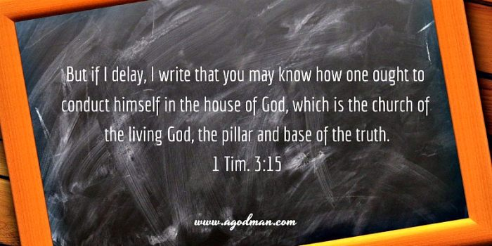 1 Tim. 3:15 But if I delay, I write that you may know how one ought to conduct himself in the house of God, which is the church of the living God, the pillar and base of the truth.