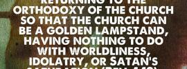 We must absolutely come out of this evil system and be separated to God, returning to the orthodoxy of the church so that the church can be a golden lampstand, having nothing to do with worldliness, idolatry, or Satan's saturation (Rev. 1:12). Witness Lee