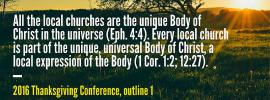 All the local churches are the unique Body of Christ in the universe (Eph. 4:4). Every local church is part of the unique, universal Body of Christ, a local expression of the Body (1 Cor. 1:2; 12:27). 2016 Thanksgiving Conference, outline 1
