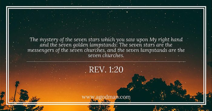 Rev. 1:20 The mystery of the seven stars which you saw upon My right hand and the seven golden lampstands: The seven stars are the messengers of the seven churches, and the seven lampstands are the seven churches.