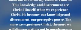 """Discernment is the ability to sense things; the Greek word for discernment means """"sensitive perception, moral tact."""" According to Paul, we should love with a mind full of knowledge and discernment. This knowledge and discernment are Christ Himself; when we experience Christ, He becomes our knowledge and discernment, our perceptive power. The more we experience Christ, the more we will discern matters not by our cleverness but by the Christ who lives within us (Gal. 2:20). Crystallization-Study of Ezekiel, outline 5"""