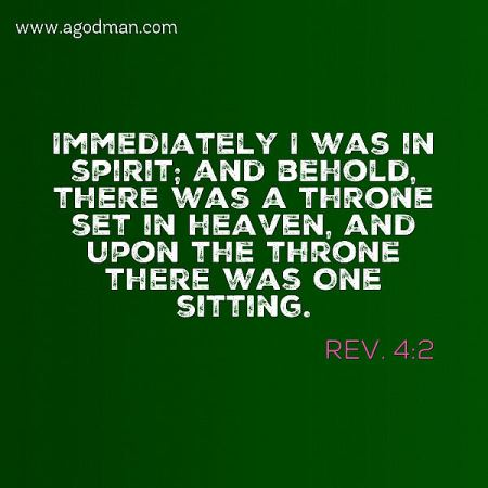 Rev. 4:2 Immediately I was in spirit; and behold, there was a throne set in heaven, and upon the throne there was One sitting.
