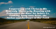 Cooperating with Christ in His Heavenly Ministry by Running with Endurance the Race Set before Us, Looking Away unto Jesus, the Author and Perfecter of Our Faith