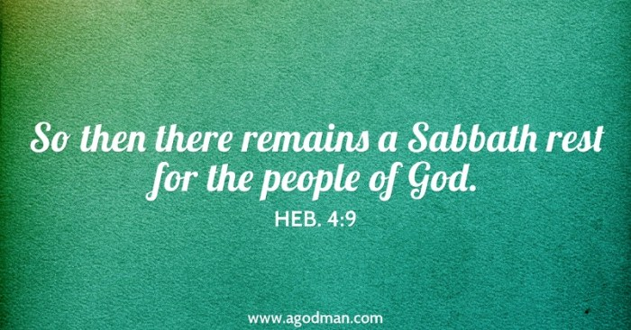 Heb. 4:9 So then there remains a Sabbath rest for the people of God.