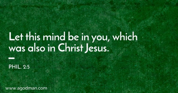 Phil. 2:5 Let this mind be in you, which was also in Christ Jesus.