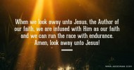 When we look away unto Jesus, the Author of our faith, we are infused with Him as our faith and we can run the race with endurance. Amen, look away unto Jesus!