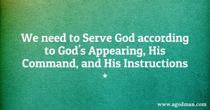 We need to Serve God according to God's Appearing, His Command, and His Instructions