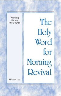 Knowing Life and the Church - Holy Word for Morning Revival