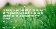 In order to participate in the recovery of the church, we need to see God's eternal purpose concerning the church.