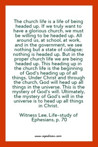 The Church Life is a life of being Headed up in Christ, the Unique Head of the Body