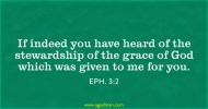 Eph. 3:2 If indeed you have heard of the stewardship of the grace of God which was given to me for you.