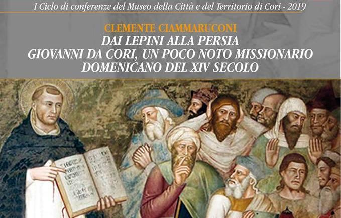 Dai ai Lepini alla Persia. Giovanni da Cori, un poco noto missionario domenicano del XIV secolo Sabato 2 Marzo, alle ore 16:30