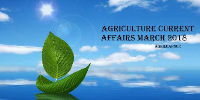 Agriculture Current Affairs March 2018