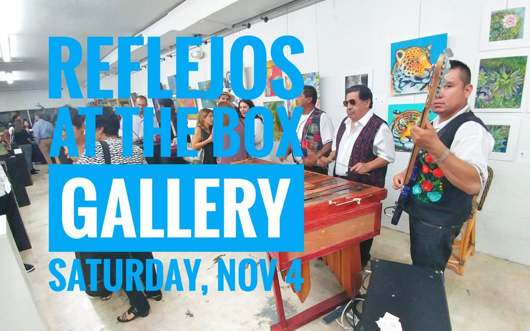 Reflejos – Guatemalan Art and Culture at The Box Gallery