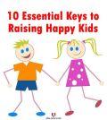 10 essential keys to raising happy kids