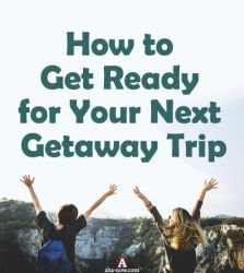 How to Get Ready for Your Next Getaway Trip
