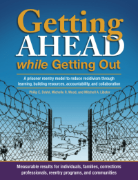 Getting Ahead while Getting Out: A prisoner reentry model to reduce recidivism through learning, building resources, accountability, and collaboration – Workbook and User's Guide Set