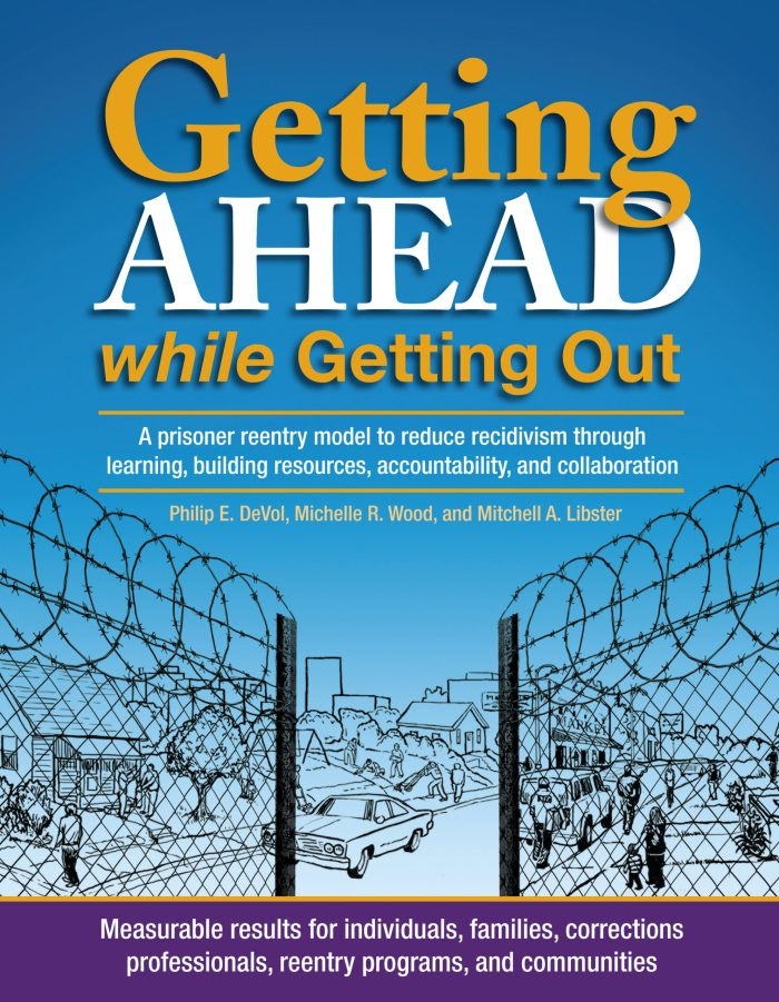 Getting Ahead while Getting Out: A prisoner reentry model to reduce recidivism through learning, building resources, accountability, and collaboration - Book