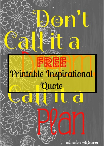 Looking for an extra push to make your dreams a reality? Get this free printable inspirational quote along with dozens of other printables to help moms in their busy lives.