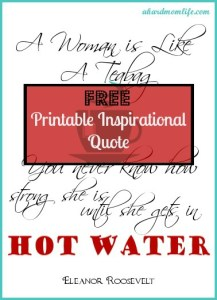 Free Printable Inspirational Quote ~ A Woman is Like a Teabag