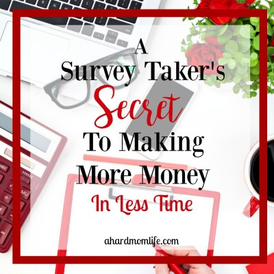A Survey Taker's Secret to Making More Money in Less Time