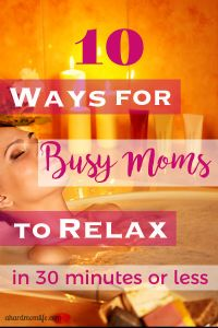 10 Ways for Busy Moms to Relax in 30 Minutes or Less