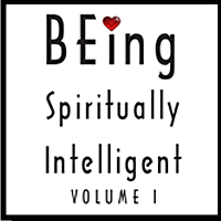 BEing Spiritually Intelligent, Volume I