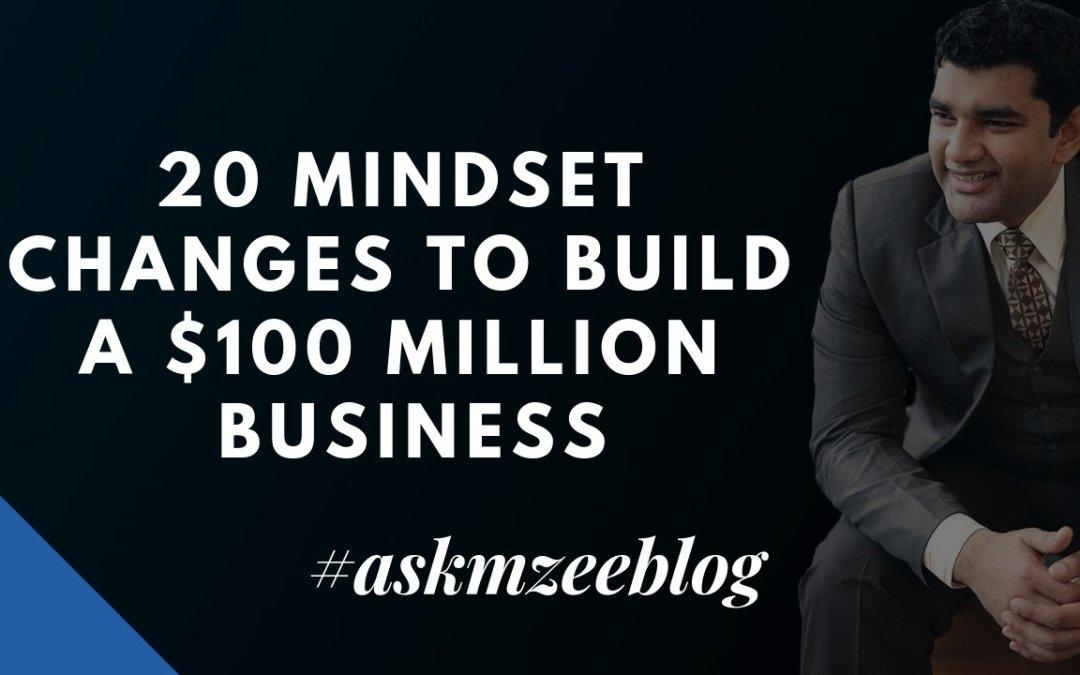 20 Mindset Changes To Build A $100 Million Business
