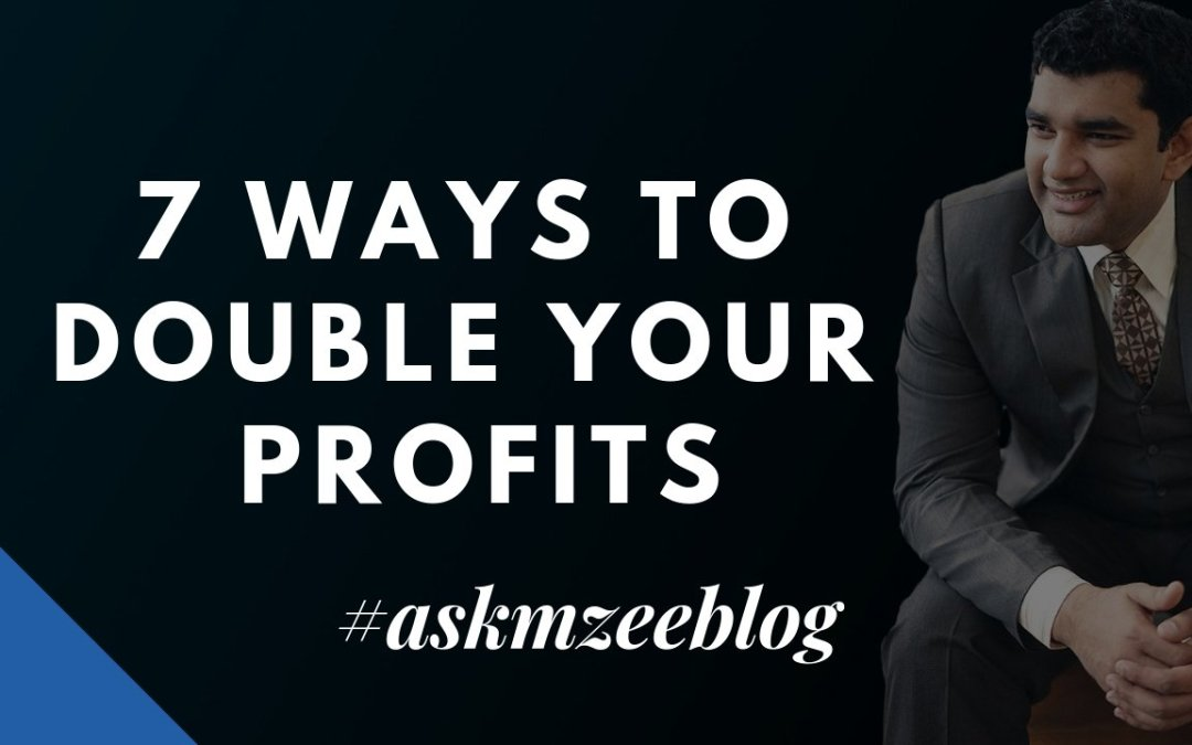 7 Ways To Double Your Profits