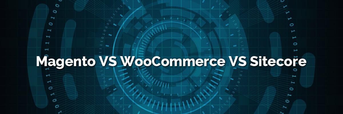 Magento vs WooCommerce vs Sitecore-ahomtech.com