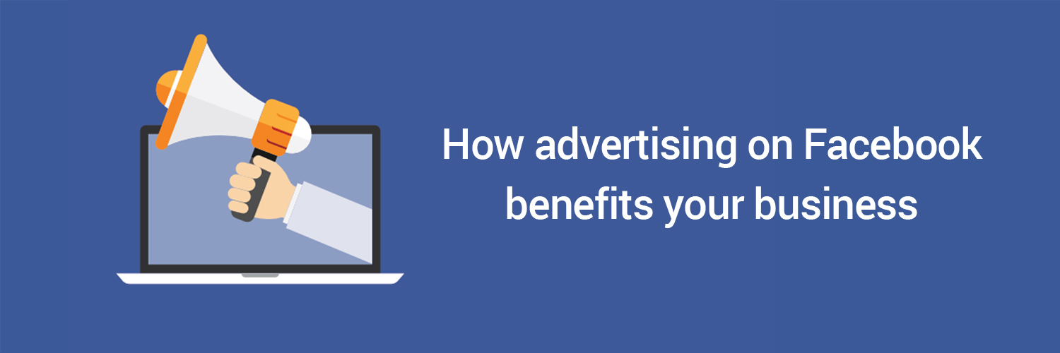 how advertising on facebook benefits your business-ahomtech.com