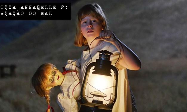 ANNABELLE 2: A Criação do Mal | CRÍTICA : Enfim uma sequência que vale a pena assistir.