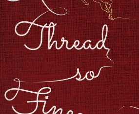 Coming Soon: A Thread So Fine – historical literary fiction